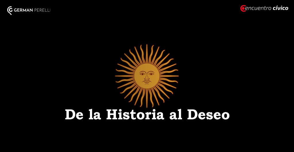 DE LA HISTORIA AL DESEO | Por Germán Perelli